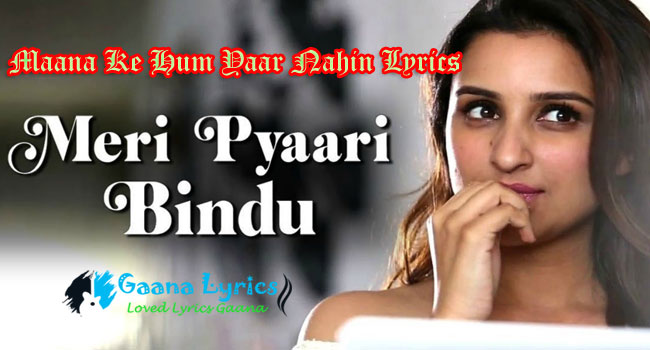 Maana Ke Hum Yaar Nahin Lyrics – Meri Pyaari Bindu | Parineeti Chopra