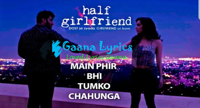 Main Phir Bhi Tumko Chahunga Lyrics – Half Girlfriend |  Arijit Singh