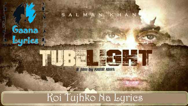 Koi Tujhko Na Lyrics in Hindi | Tubelight – Zhu Zhu & Salman Khan
