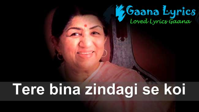 Tere Bina Zindagi Se Koyi Lyrics in hindi